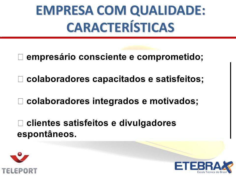 empresário consciente e comprometido; colaboradores capacitados e satisfeitos; colaboradores integrados e motivados; clientes satisfeitos e divulgador