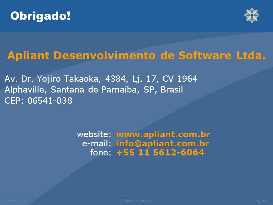 page 13 June 03, 2005 Company Presentation Obrigado! Apliant Desenvolvimento de Software Ltda. Av. Dr. Yojiro Takaoka, 4384, Lj. 17, CV 1964 Alphavill