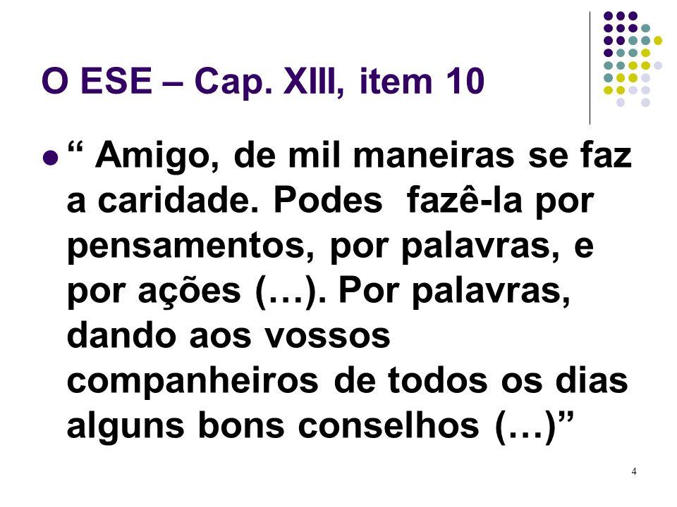 4 O ESE – Cap.XIII, item 10 Amigo, de mil maneiras se faz a caridade.