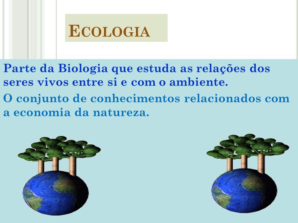 Parte da Biologia que estuda as relações dos seres vivos entre si e com o ambiente. O conjunto de conhecimentos relacionados com a economia da naturez