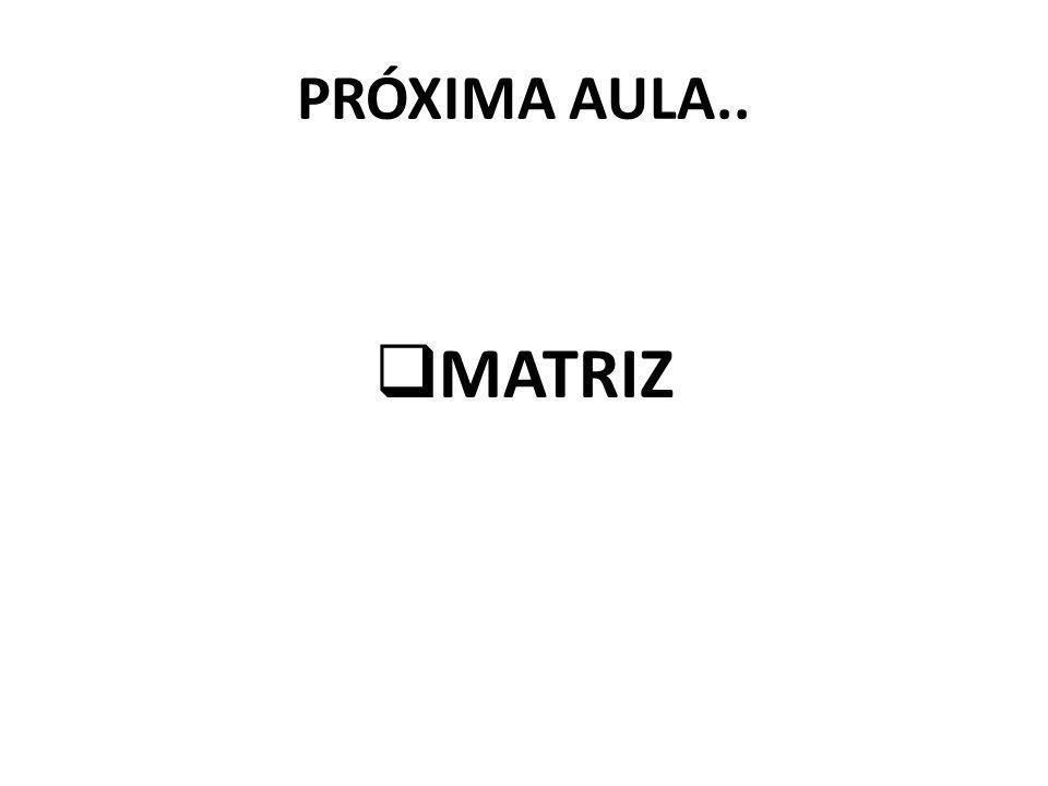PRÓXIMA AULA.. MATRIZ