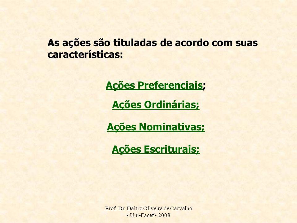 Prof. Dr. Daltro Oliveira de Carvalho - Uni-Facef - 2008 As ações são tituladas de acordo com suas características: Ações PreferenciaisAções Preferenc