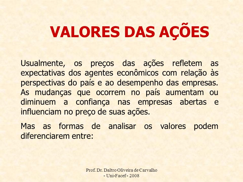 Prof. Dr. Daltro Oliveira de Carvalho - Uni-Facef - 2008 VALORES DAS AÇÕES Usualmente, os preços das ações refletem as expectativas dos agentes econôm