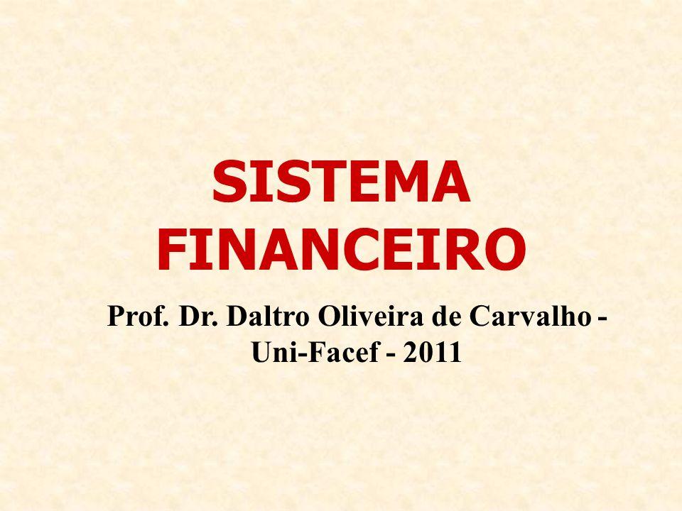 Prof. Dr. Daltro Oliveira de Carvalho - Uni-Facef - 2011 SISTEMA FINANCEIRO