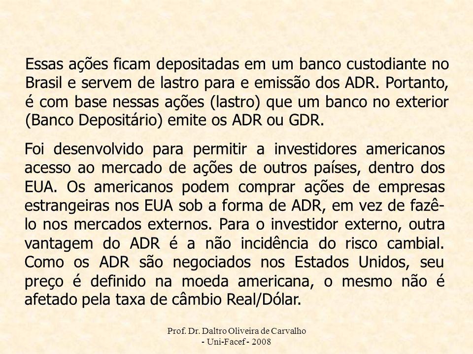Prof. Dr. Daltro Oliveira de Carvalho - Uni-Facef - 2008 Essas ações ficam depositadas em um banco custodiante no Brasil e servem de lastro para e emi