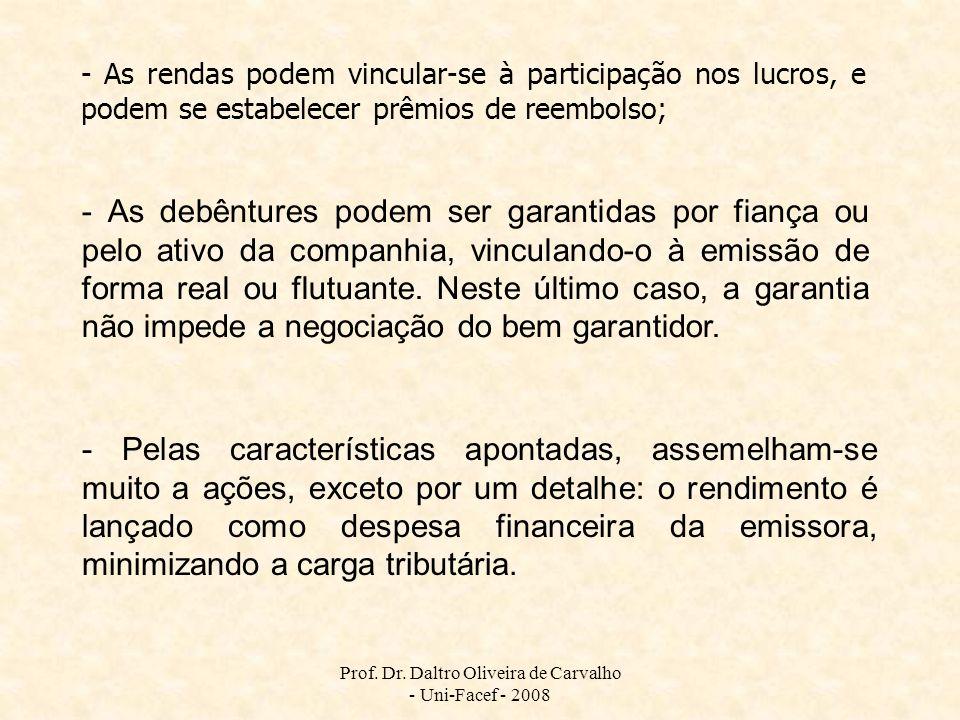 Prof. Dr. Daltro Oliveira de Carvalho - Uni-Facef - 2008 - As debêntures podem ser garantidas por fiança ou pelo ativo da companhia, vinculando-o à em