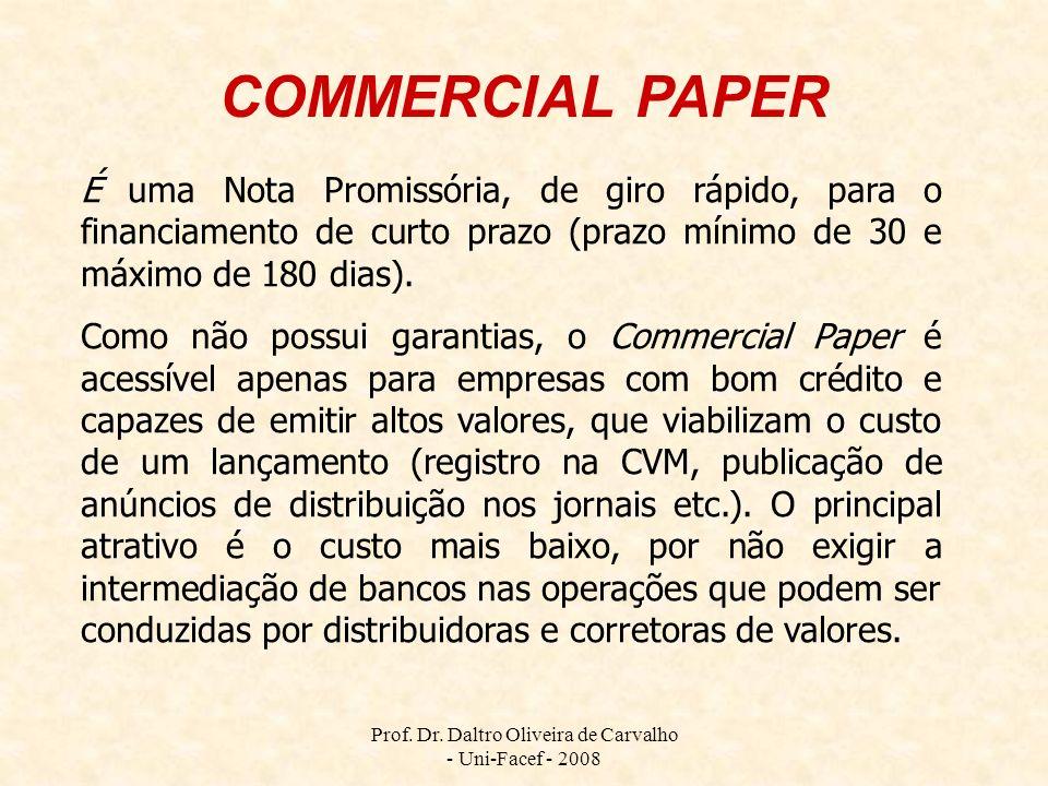 Prof. Dr. Daltro Oliveira de Carvalho - Uni-Facef - 2008 É uma Nota Promissória, de giro rápido, para o financiamento de curto prazo (prazo mínimo de
