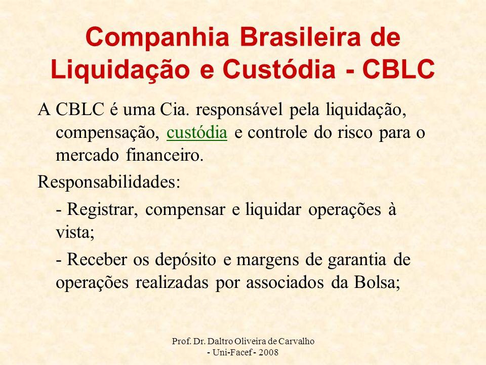 Prof. Dr. Daltro Oliveira de Carvalho - Uni-Facef - 2008 Companhia Brasileira de Liquidação e Custódia - CBLC A CBLC é uma Cia. responsável pela liqui