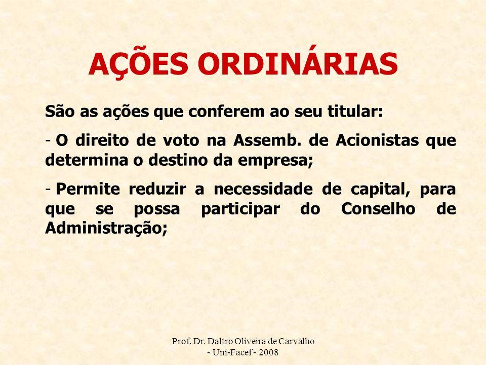 Prof. Dr. Daltro Oliveira de Carvalho - Uni-Facef - 2008 AÇÕES ORDINÁRIAS São as ações que conferem ao seu titular: - O direito de voto na Assemb. de