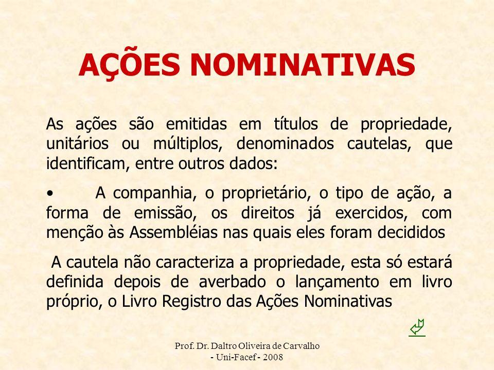 Prof. Dr. Daltro Oliveira de Carvalho - Uni-Facef - 2008 AÇÕES NOMINATIVAS As ações são emitidas em títulos de propriedade, unitários ou múltiplos, de