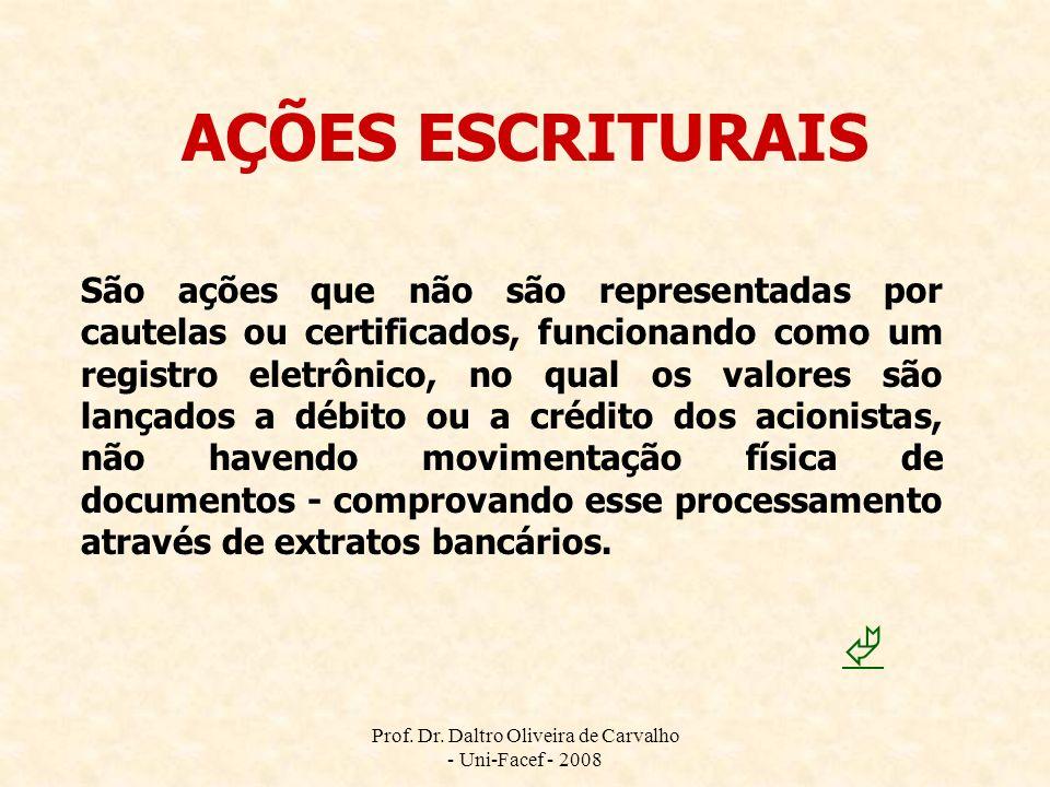 Prof. Dr. Daltro Oliveira de Carvalho - Uni-Facef - 2008 AÇÕES ESCRITURAIS São ações que não são representadas por cautelas ou certificados, funcionan