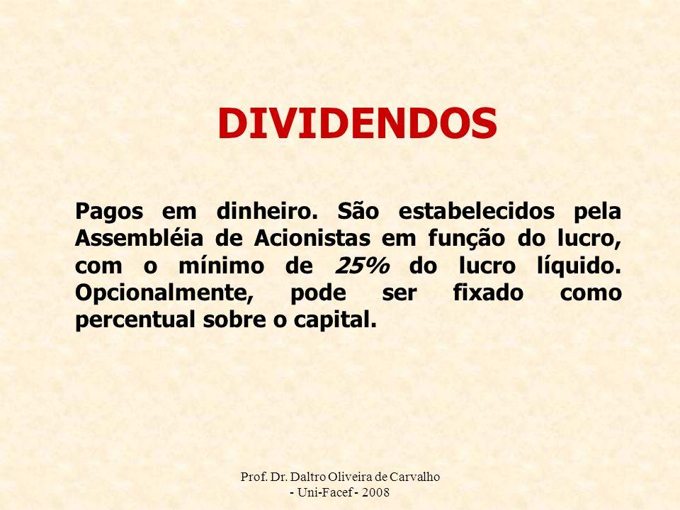 Prof. Dr. Daltro Oliveira de Carvalho - Uni-Facef - 2008 DIVIDENDOS Pagos em dinheiro. São estabelecidos pela Assembléia de Acionistas em função do lu