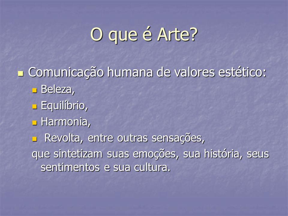 O que é Arte? Comunicação humana de valores estético: Comunicação humana de valores estético: Beleza, Beleza, Equilíbrio, Equilíbrio, Harmonia, Harmon