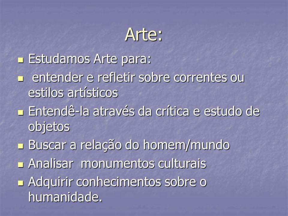 Arte: Estudamos Arte para: Estudamos Arte para: entender e refletir sobre correntes ou estilos artísticos entender e refletir sobre correntes ou estil
