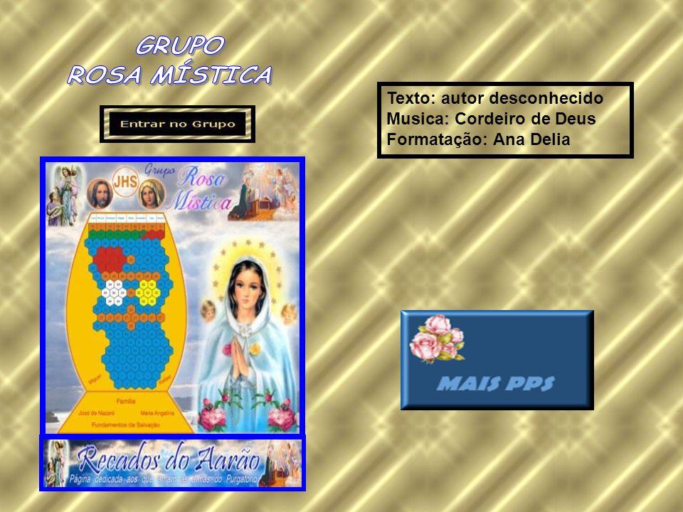 Texto: autor desconhecido Musica: Cordeiro de Deus Formatação: Ana Delia