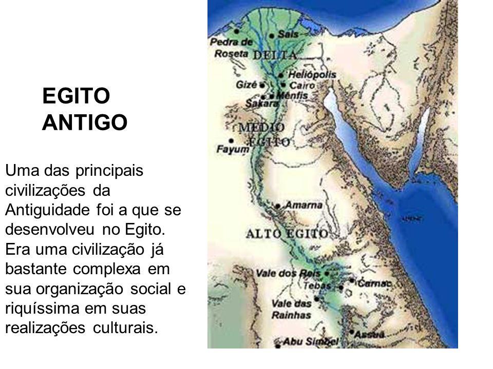 EGITO ANTIGO Uma das principais civilizações da Antiguidade foi a que se desenvolveu no Egito. Era uma civilização já bastante complexa em sua organiz