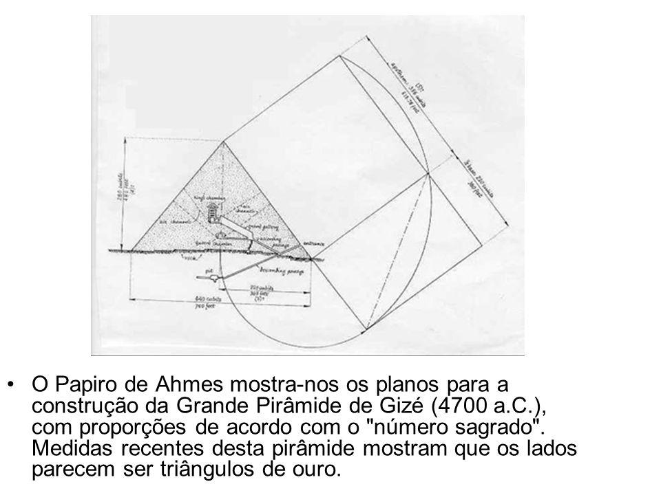 O Papiro de Ahmes mostra-nos os planos para a construção da Grande Pirâmide de Gizé (4700 a.C.), com proporções de acordo com o