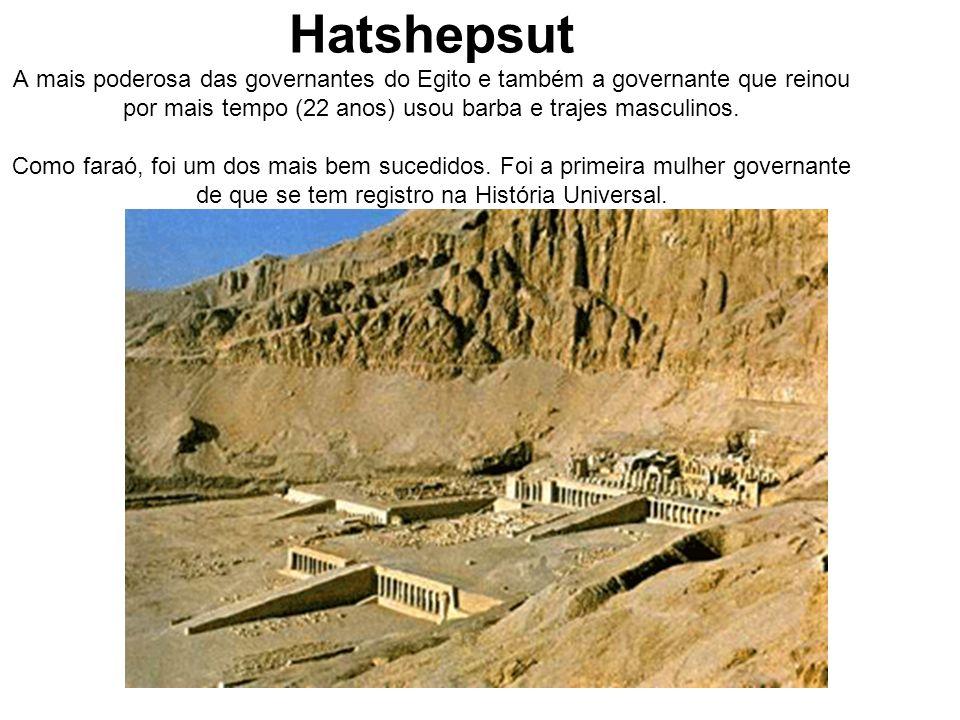 Hatshepsut A mais poderosa das governantes do Egito e também a governante que reinou por mais tempo (22 anos) usou barba e trajes masculinos. Como far