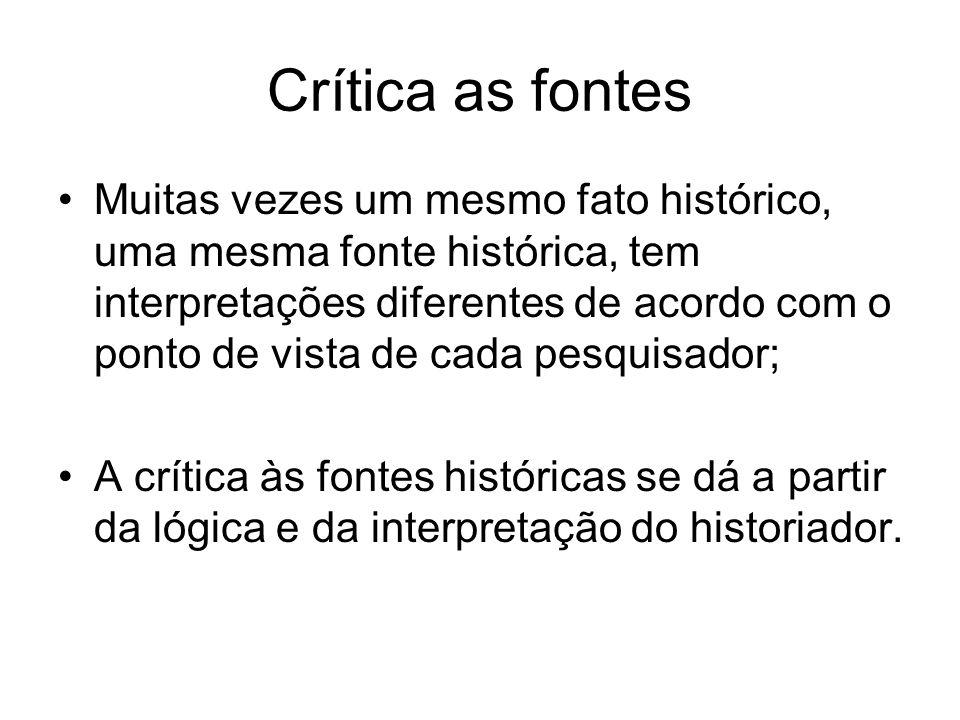 Crítica as fontes Muitas vezes um mesmo fato histórico, uma mesma fonte histórica, tem interpretações diferentes de acordo com o ponto de vista de cad