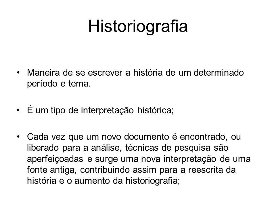 Historiografia Maneira de se escrever a história de um determinado período e tema. É um tipo de interpretação histórica; Cada vez que um novo document