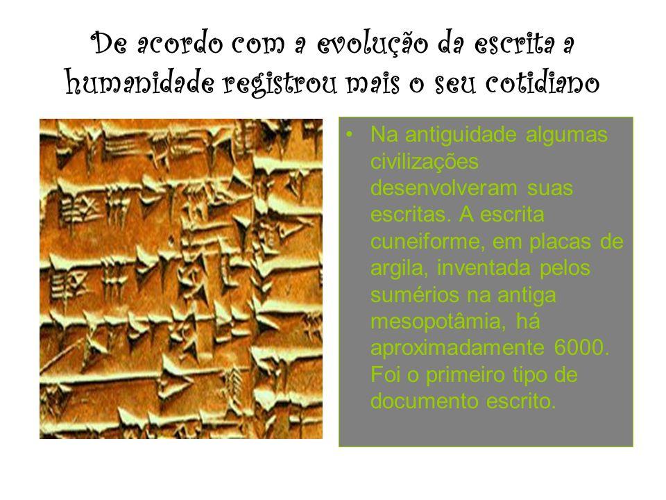 De acordo com a evolução da escrita a humanidade registrou mais o seu cotidiano Na antiguidade algumas civilizações desenvolveram suas escritas. A esc