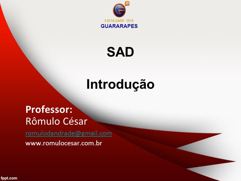 SAD Introdução Professor: Rômulo César romulodandrade@gmail.com www.romulocesar.com.br FACULDADE DOS GUARARAPES