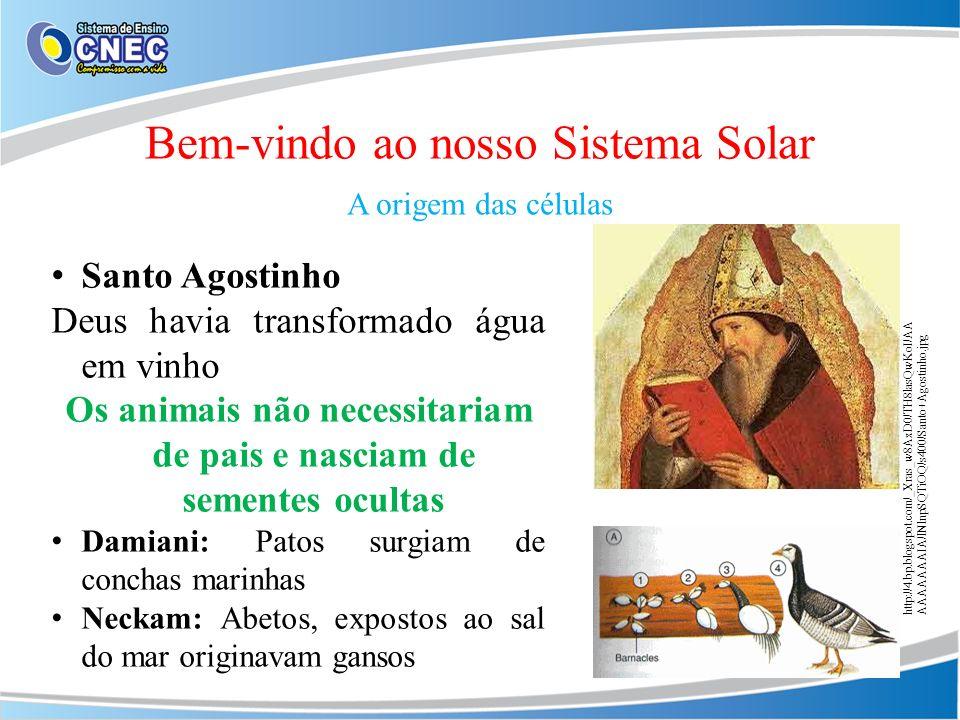 Bem-vindo ao nosso Sistema Solar A origem das células Santo Agostinho Deus havia transformado água em vinho Os animais não necessitariam de pais e nas