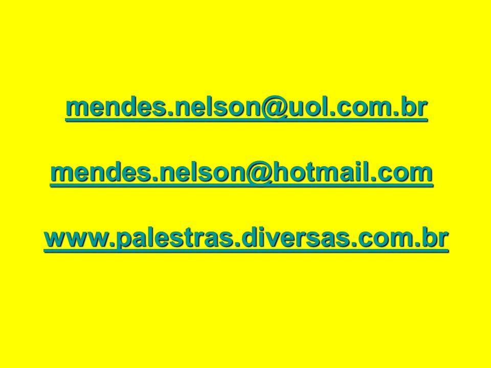 mendes.nelson@uol.com.br mendes.nelson@hotmail.com www.palestras.diversas.com.br