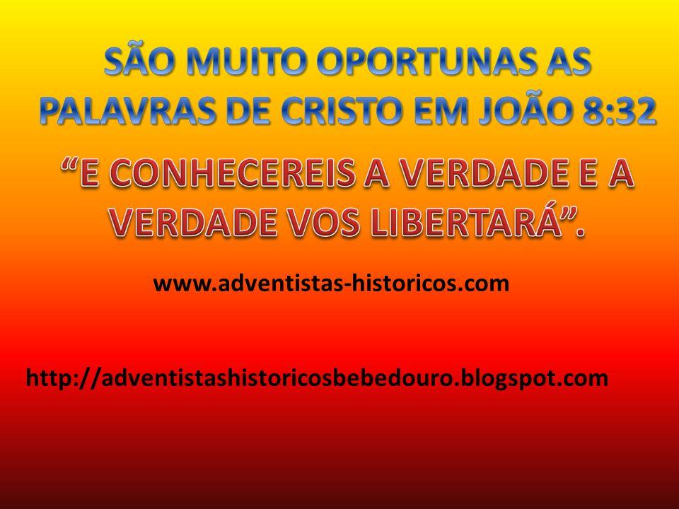www.adventistas-historicos.com http://adventistashistoricosbebedouro.blogspot.com
