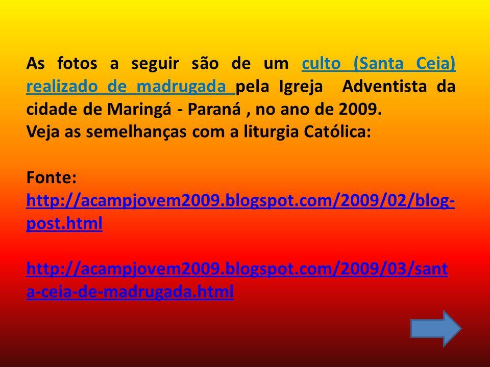 As fotos a seguir são de um culto (Santa Ceia) realizado de madrugada pela Igreja Adventista da cidade de Maringá - Paraná, no ano de 2009. Veja as se