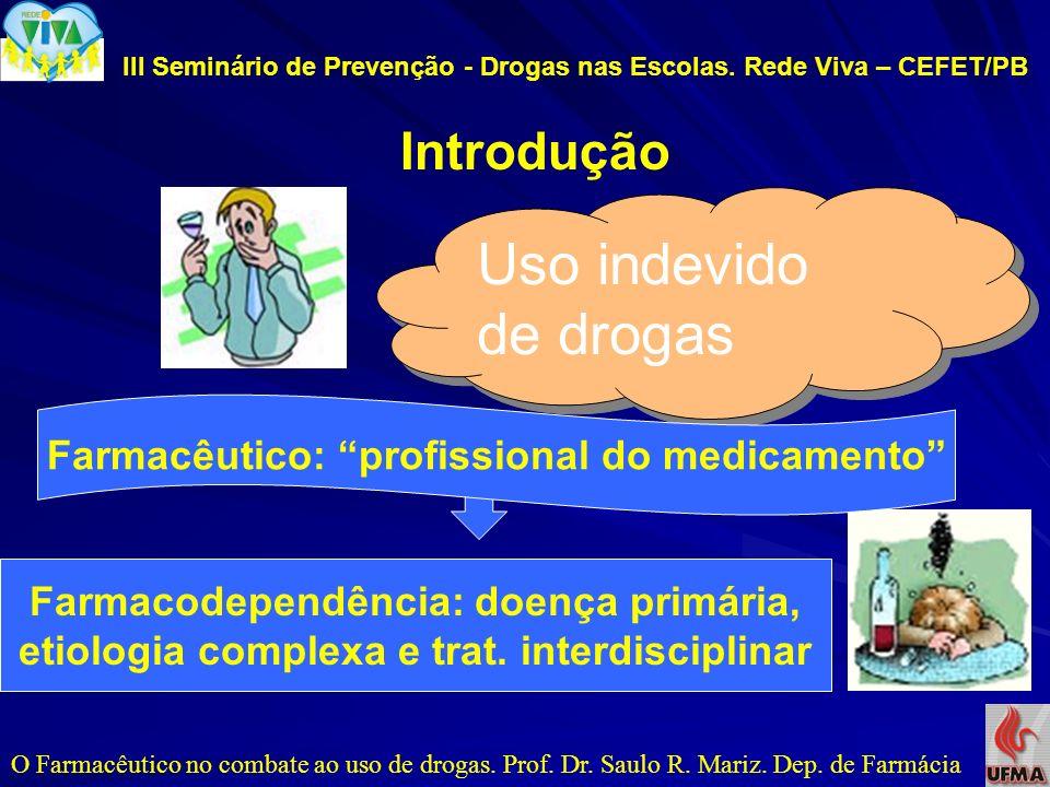 III Seminário de Prevenção - Drogas nas Escolas. Rede Viva – CEFET/PB Introdução O Farmacêutico no combate ao uso de drogas. Prof. Dr. Saulo R. Mariz.