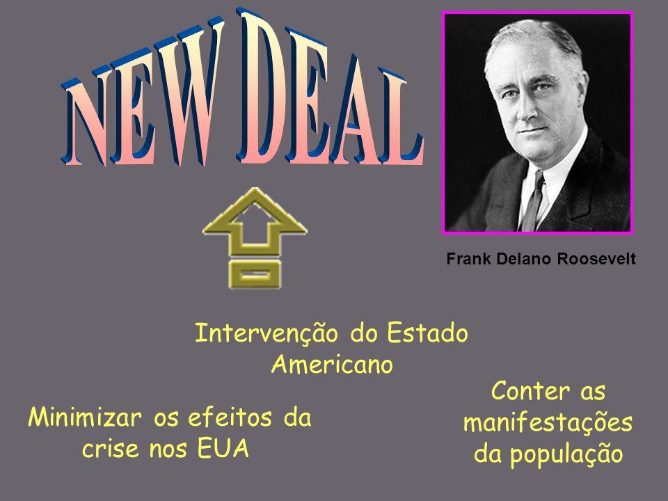 Frank Delano Roosevelt Intervenção do Estado Americano Conter as manifestações da população Minimizar os efeitos da crise nos EUA