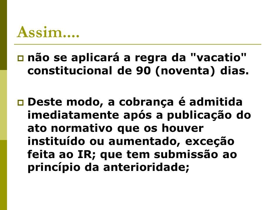 Assim.... não se aplicará a regra da vacatio constitucional de 90 (noventa) dias.