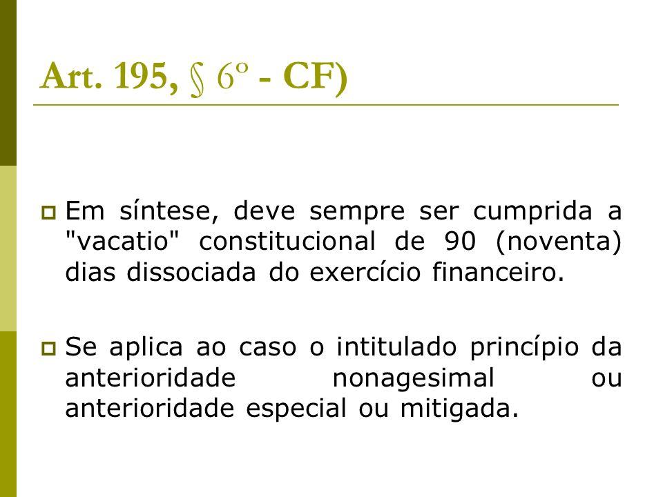 Art. 195, § 6º - CF) Em síntese, deve sempre ser cumprida a