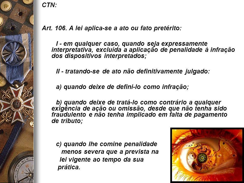 16 CTN: Art. 106. A lei aplica-se a ato ou fato pretérito: I - em qualquer caso, quando seja expressamente interpretativa, excluída a aplicação de pen