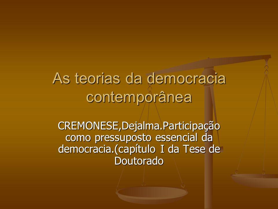 As teorias da democracia contemporânea CREMONESE,Dejalma.Participação como pressuposto essencial da democracia.(capítulo I da Tese de Doutorado