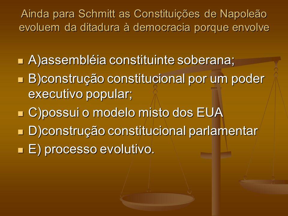 Ainda para Schmitt as Constituições de Napoleão evoluem da ditadura à democracia porque envolve A)assembléia constituinte soberana; A)assembléia const