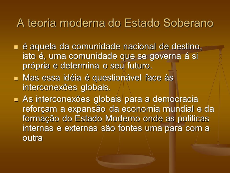 A teoria moderna do Estado Soberano é aquela da comunidade nacional de destino, isto é, uma comunidade que se governa á si própria e determina o seu f