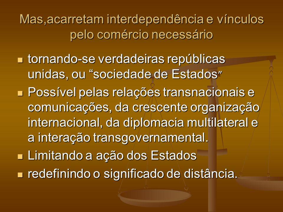 Mas,acarretam interdependência e vínculos pelo comércio necessário tornando-se verdadeiras repúblicas unidas, ou sociedade de Estados tornando-se verd