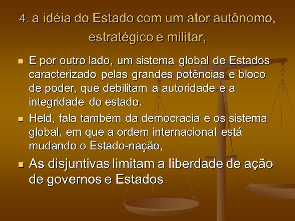 4. a idéia do Estado com um ator autônomo, estratégico e militar, E por outro lado, um sistema global de Estados caracterizado pelas grandes potências