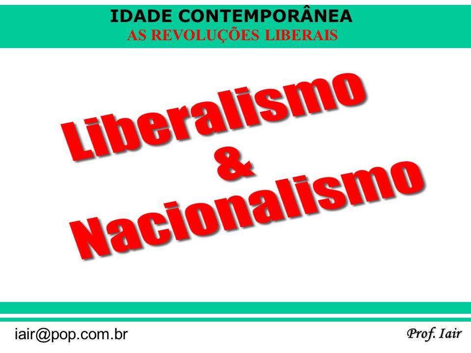 IDADE CONTEMPORÂNEA Prof. Iair iair@pop.com.br AS REVOLUÇÕES LIBERAIS