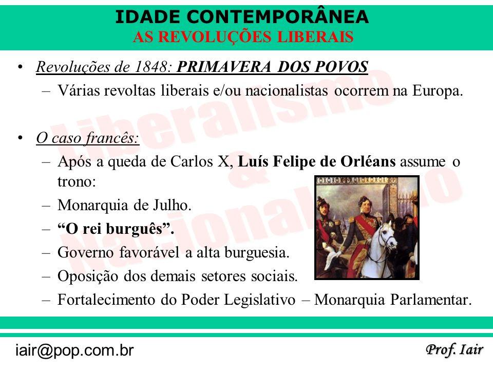 IDADE CONTEMPORÂNEA Prof. Iair iair@pop.com.br AS REVOLUÇÕES LIBERAIS Revoluções de 1848: PRIMAVERA DOS POVOS –Várias revoltas liberais e/ou nacionali