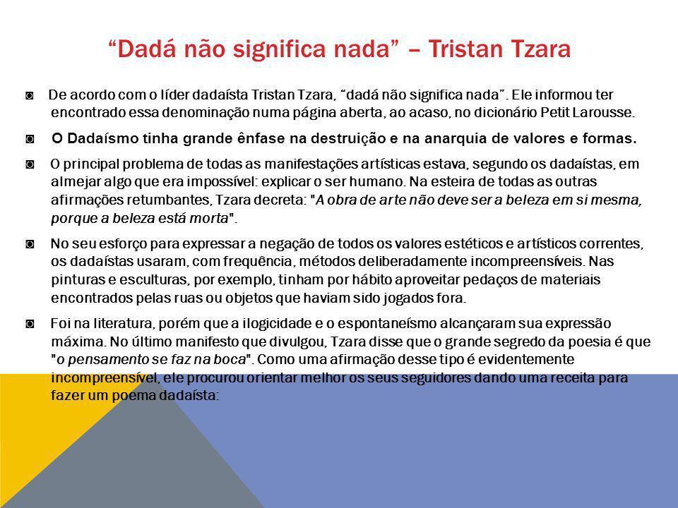 Dadá não significa nada – Tristan Tzara De acordo com o líder dadaísta Tristan Tzara, dadá não significa nada. Ele informou ter encontrado essa denomi