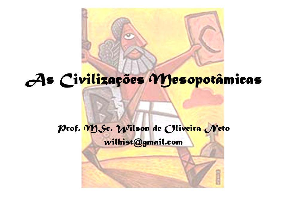 As Civilizações Mesopotâmicas Prof. MSc. Wilson de Oliveira Neto wilhist@gmail.com