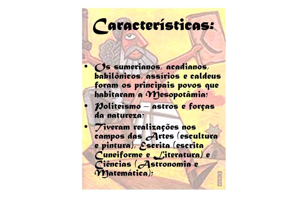 Características: Os sumerianos, acadianos, babilônicos, assírios e caldeus foram os principais povos que habitaram a Mesopotâmia; Politeísmo – astros