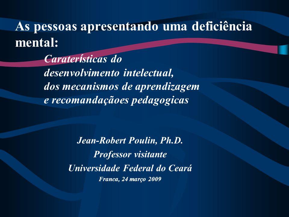 As pessoas apresentando uma deficiência mental: Carater í sticas do desenvolvimento intelectual, dos mecanismos de aprendizagem e recomandaçãoes pedag
