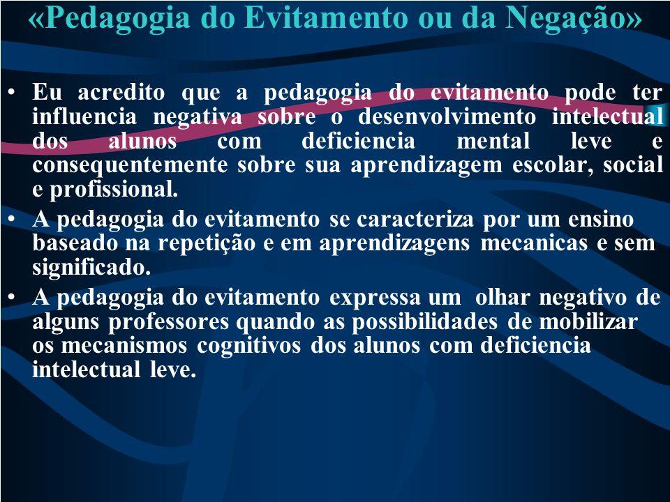 «Pedagogia do Evitamento ou da Negação» Eu acredito que a pedagogia do evitamento pode ter influencia negativa sobre o desenvolvimento intelectual dos