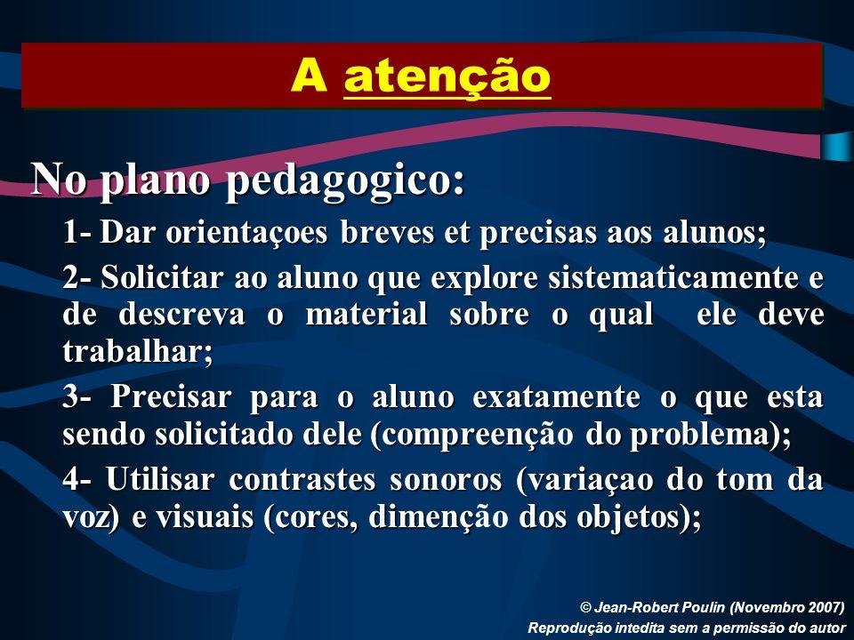 A atenção © Jean-Robert Poulin (Novembro 2007) Reprodução intedita sem a permissão do autor No plano pedagogico: 1- Dar orientaçoes breves et precisas