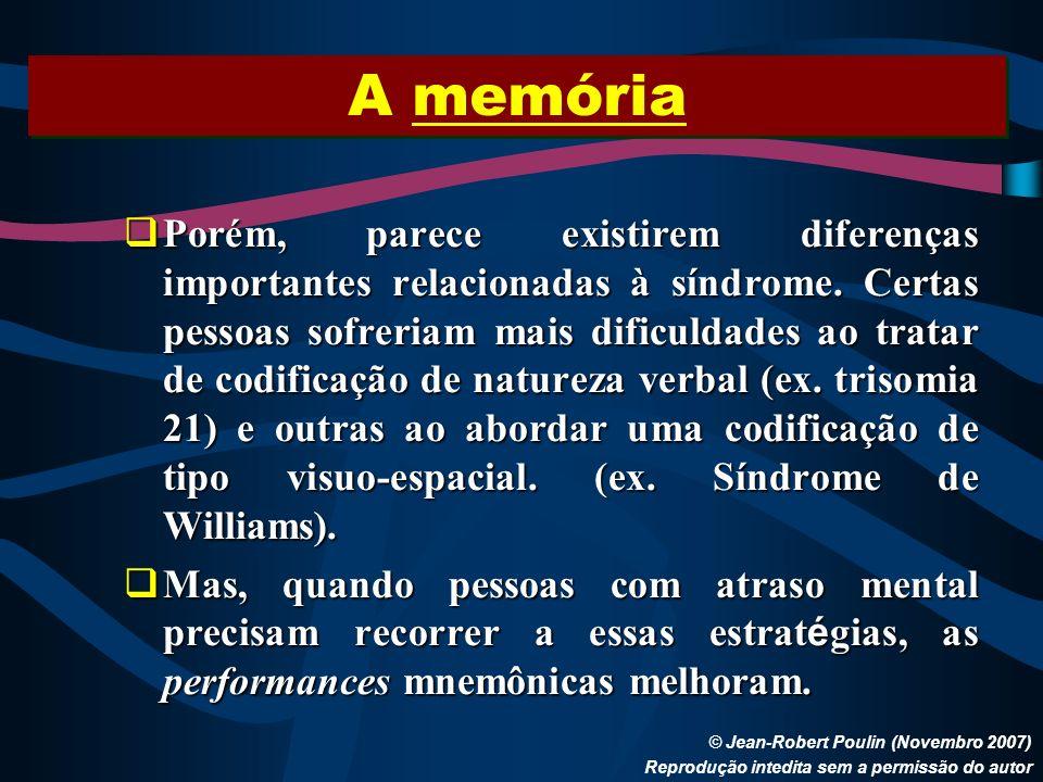 A memória © Jean-Robert Poulin (Novembro 2007) Reprodução intedita sem a permissão do autor Porém, parece existirem diferenças importantes relacionada