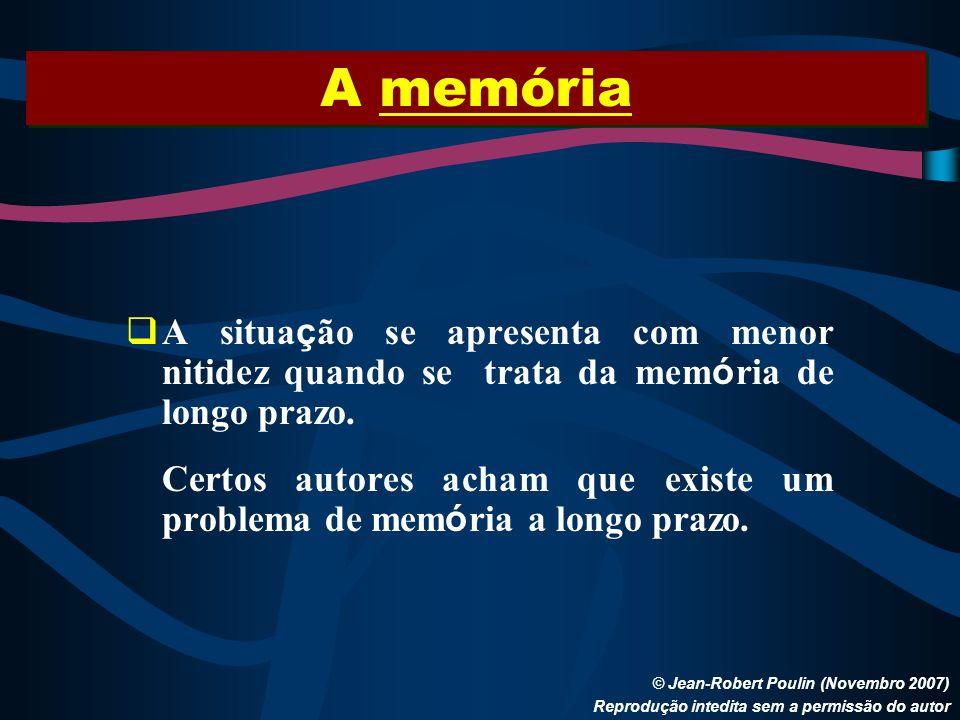 A memória © Jean-Robert Poulin (Novembro 2007) Reprodução intedita sem a permissão do autor A situa ç ão se apresenta com menor nitidez quando se trat